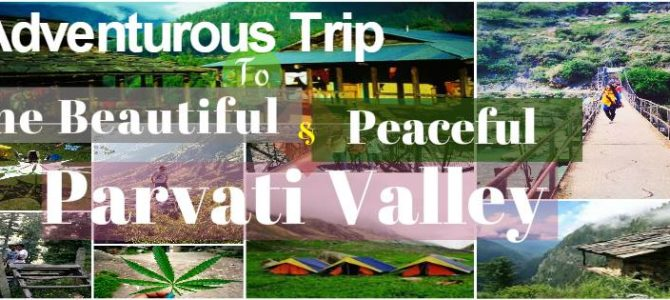 Adventurous Trip to the peaceful Parvati Valley (Kasol,Tosh,Kalga and Manikaran