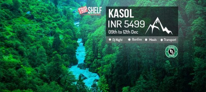 Kasol Chalal: INR 5499 2 Nights 3 days (9th to 12th December)